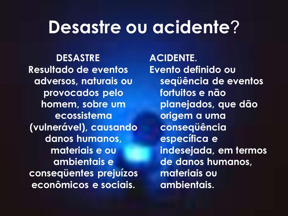 Desastre ou acidente DESASTRE