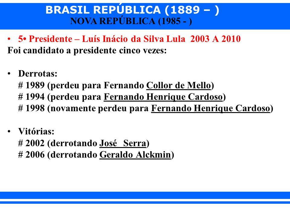 5• Presidente – Luís Inácio da Silva Lula 2003 A 2010