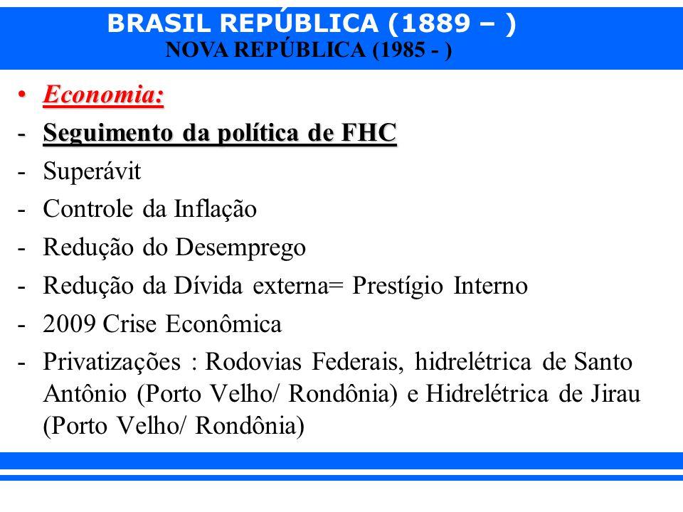 Economia: Seguimento da política de FHC. Superávit. Controle da Inflação. Redução do Desemprego.
