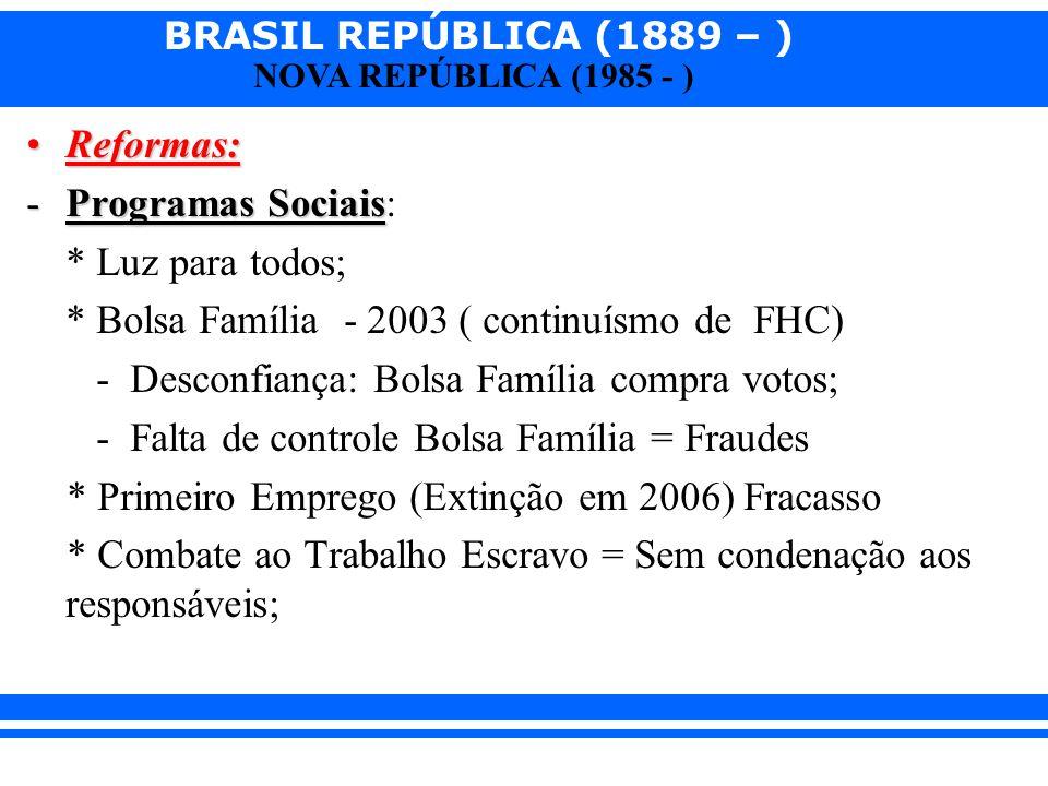 Reformas: Programas Sociais: * Luz para todos; * Bolsa Família - 2003 ( continuísmo de FHC) - Desconfiança: Bolsa Família compra votos;