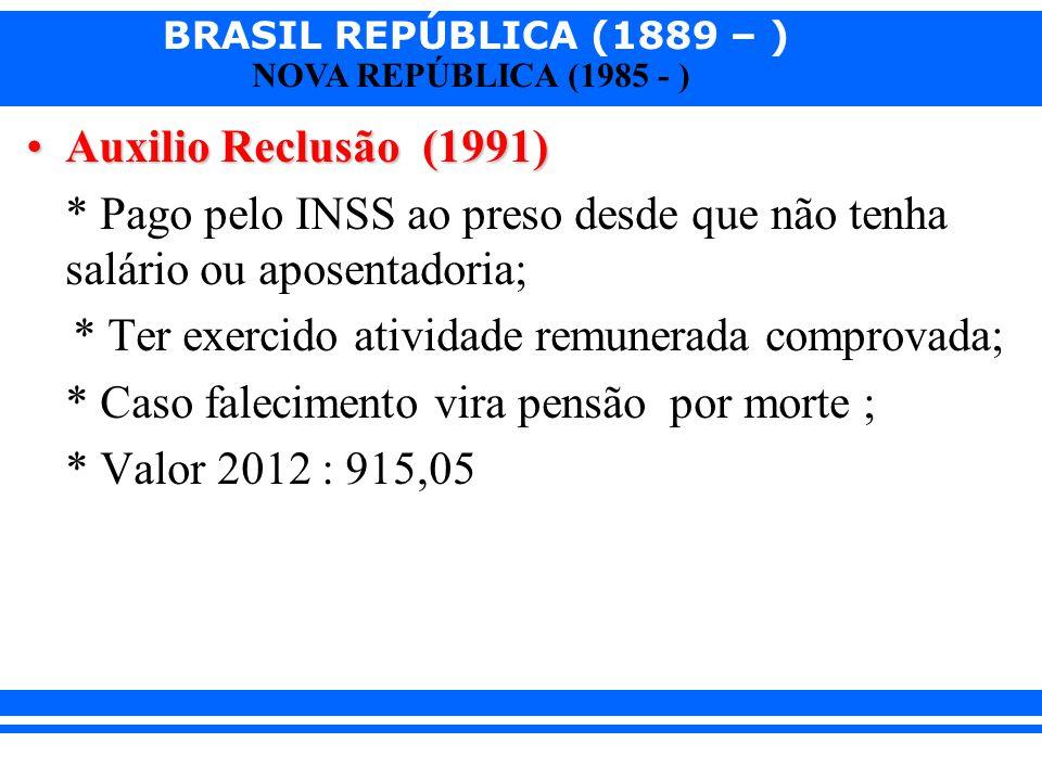 Auxilio Reclusão (1991) * Pago pelo INSS ao preso desde que não tenha salário ou aposentadoria; * Ter exercido atividade remunerada comprovada;