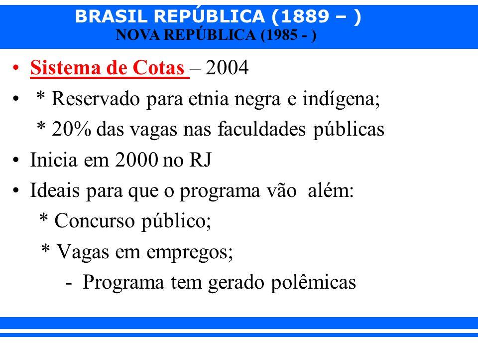 Sistema de Cotas – 2004 * Reservado para etnia negra e indígena; * 20% das vagas nas faculdades públicas.