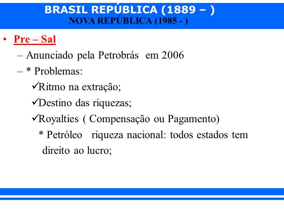 Pre – Sal Anunciado pela Petrobrás em 2006. * Problemas: Ritmo na extração; Destino das riquezas;