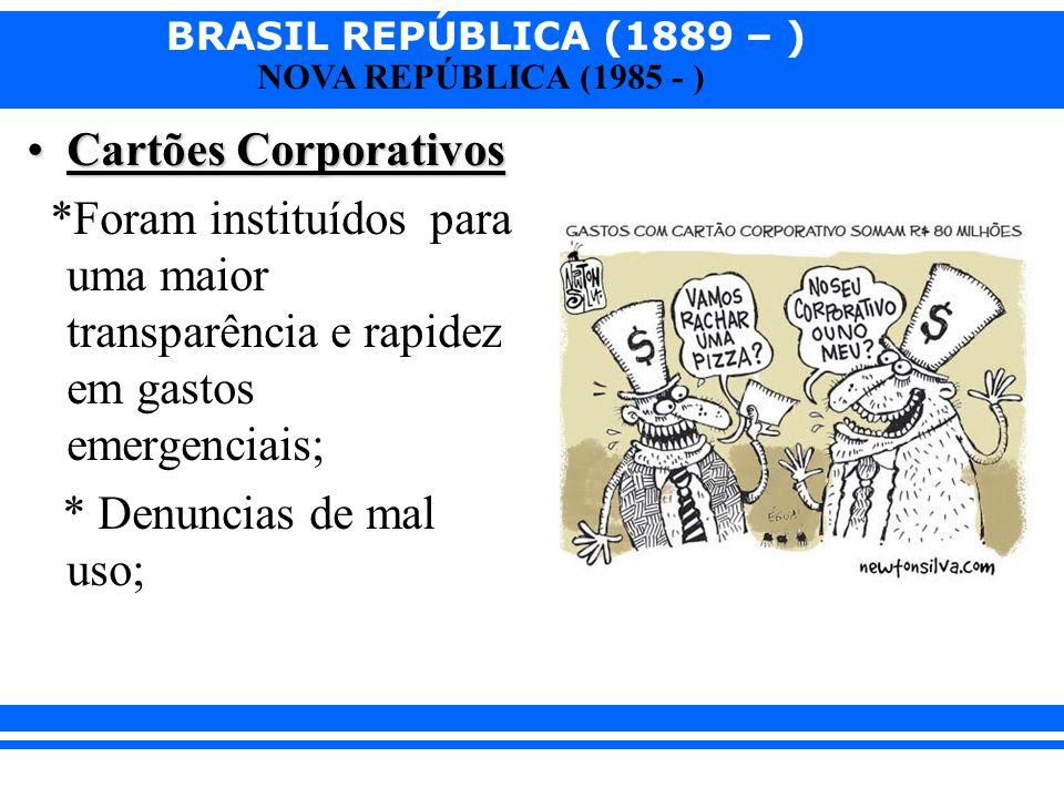 Cartões Corporativos *Foram instituídos para uma maior transparência e rapidez em gastos emergenciais;