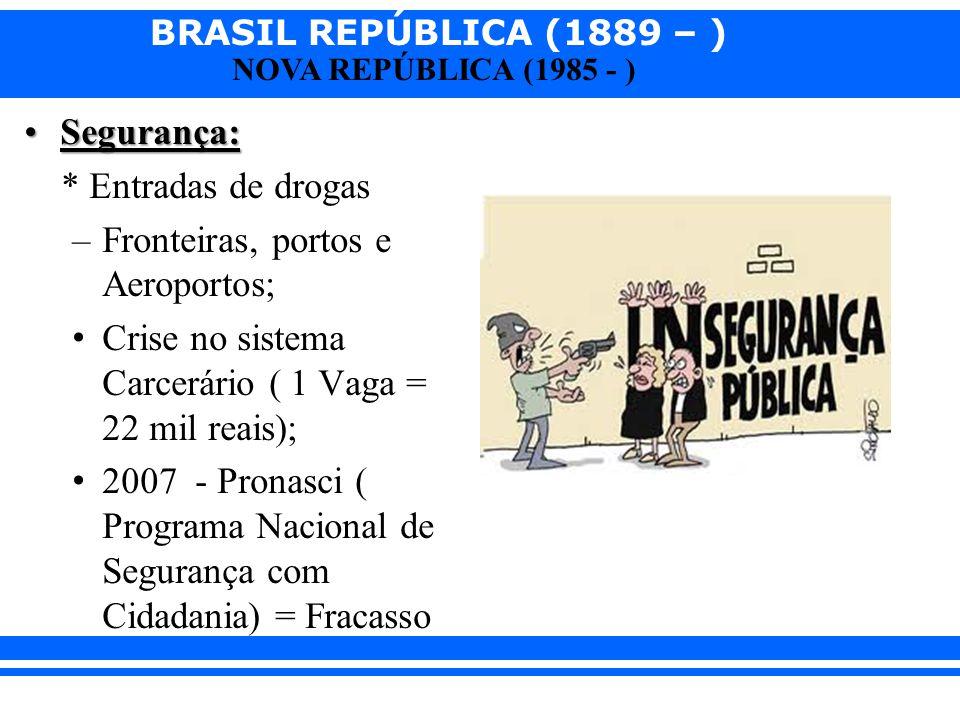 Segurança: * Entradas de drogas. Fronteiras, portos e Aeroportos; Crise no sistema Carcerário ( 1 Vaga = 22 mil reais);
