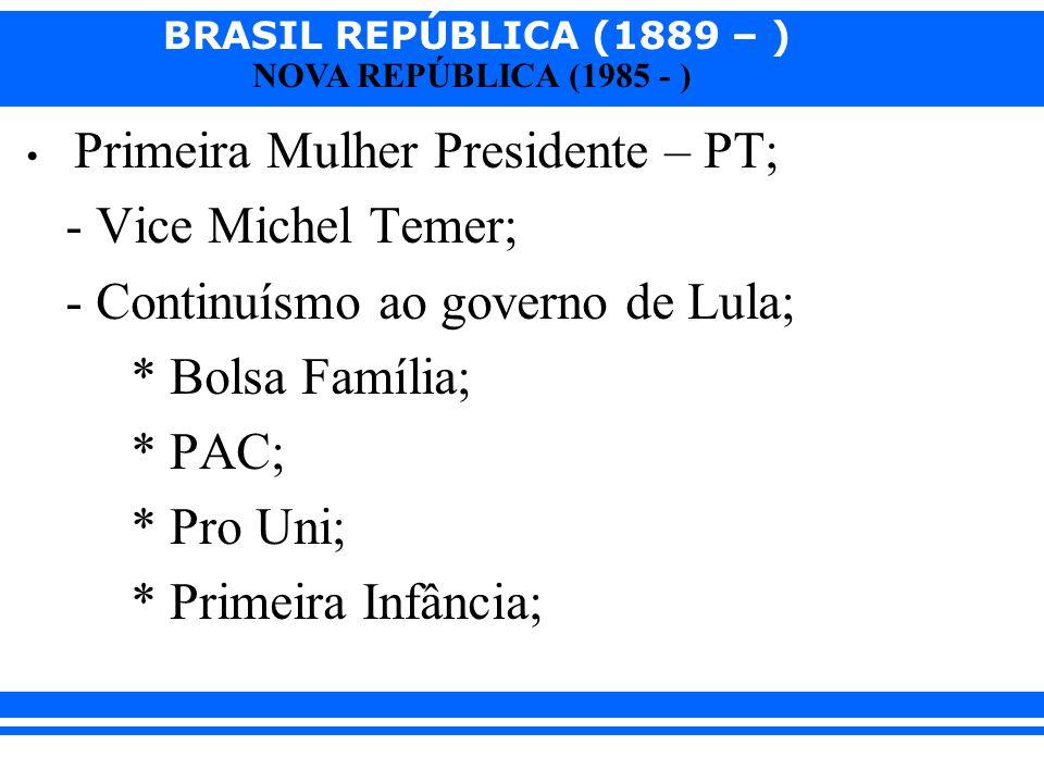 - Continuísmo ao governo de Lula; * Bolsa Família; * PAC; * Pro Uni;