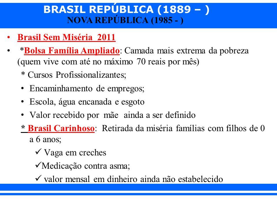 Brasil Sem Miséria 2011 *Bolsa Família Ampliado: Camada mais extrema da pobreza (quem vive com até no máximo 70 reais por mês)