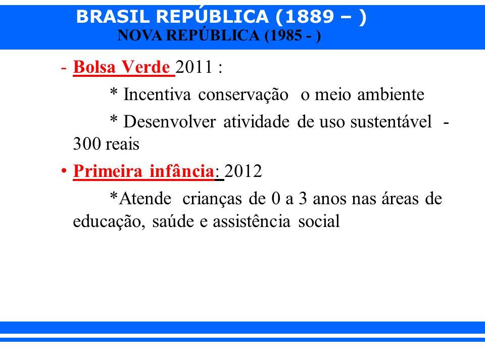 Bolsa Verde 2011 : * Incentiva conservação o meio ambiente. * Desenvolver atividade de uso sustentável - 300 reais.