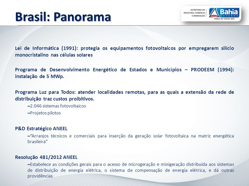 Brasil: Panorama Lei de Informática (1991): protegia os equipamentos fotovoltaicos por empregarem silício monocristalino nas células solares.