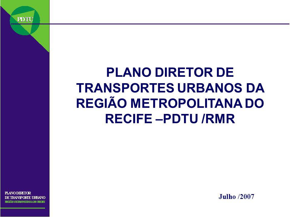PLANO DIRETOR DE TRANSPORTES URBANOS DA REGIÃO METROPOLITANA DO RECIFE –PDTU /RMR