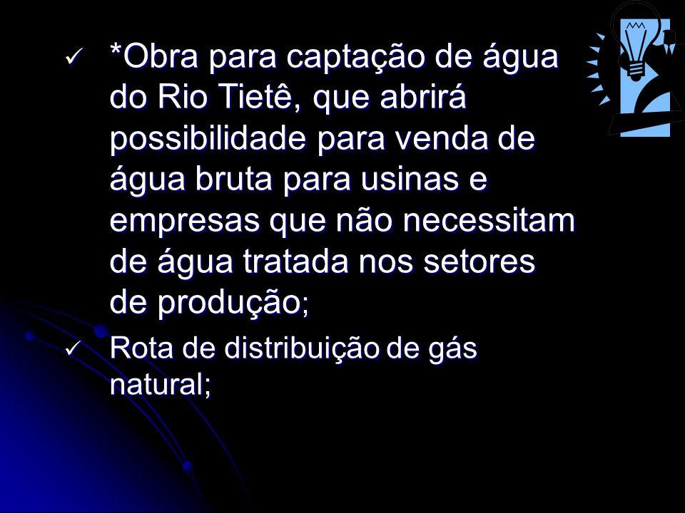 *Obra para captação de água do Rio Tietê, que abrirá possibilidade para venda de água bruta para usinas e empresas que não necessitam de água tratada nos setores de produção;