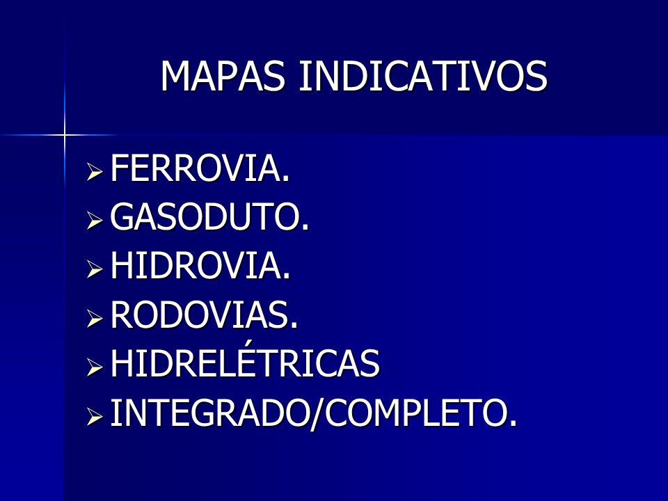 MAPAS INDICATIVOS FERROVIA. GASODUTO. HIDROVIA. RODOVIAS.