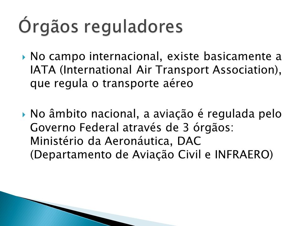 Órgãos reguladores No campo internacional, existe basicamente a IATA (International Air Transport Association), que regula o transporte aéreo.