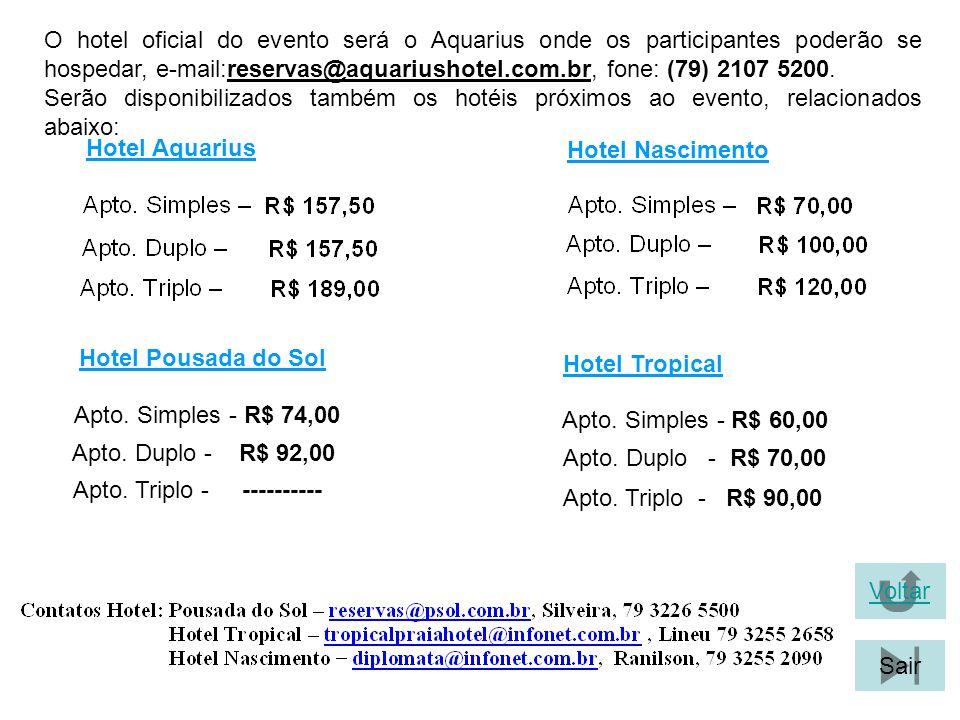 O hotel oficial do evento será o Aquarius onde os participantes poderão se hospedar, e-mail:reservas@aquariushotel.com.br, fone: (79) 2107 5200.