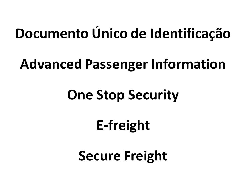 Documento Único de Identificação Advanced Passenger Information One Stop Security E-freight Secure Freight