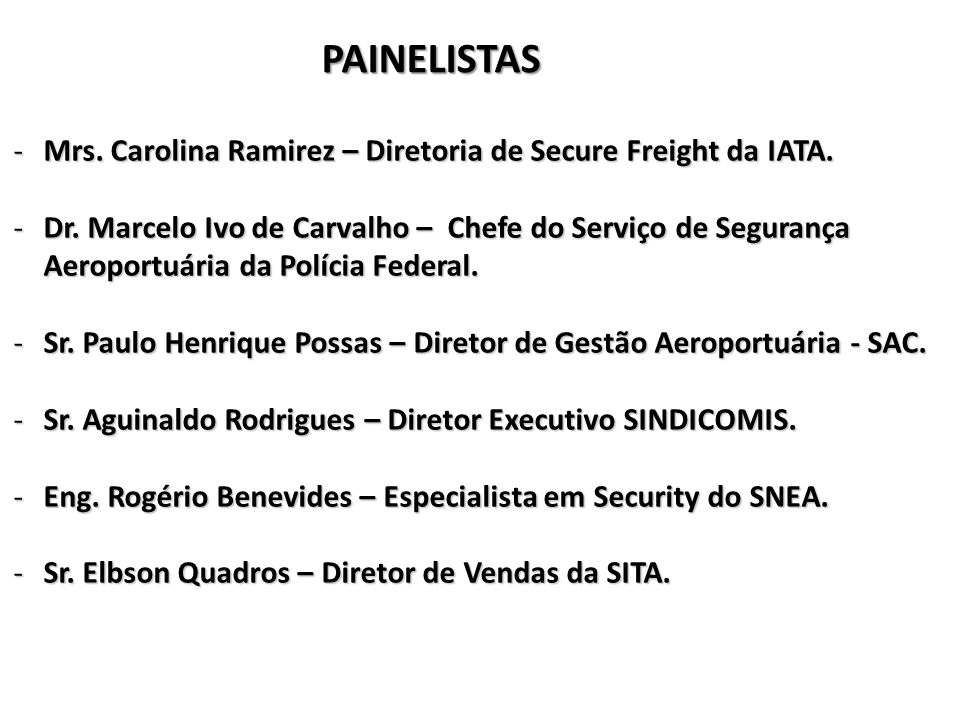 PAINELISTAS Mrs. Carolina Ramirez – Diretoria de Secure Freight da IATA.
