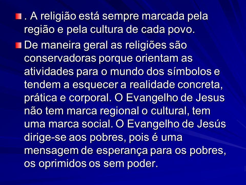 . A religião está sempre marcada pela região e pela cultura de cada povo.