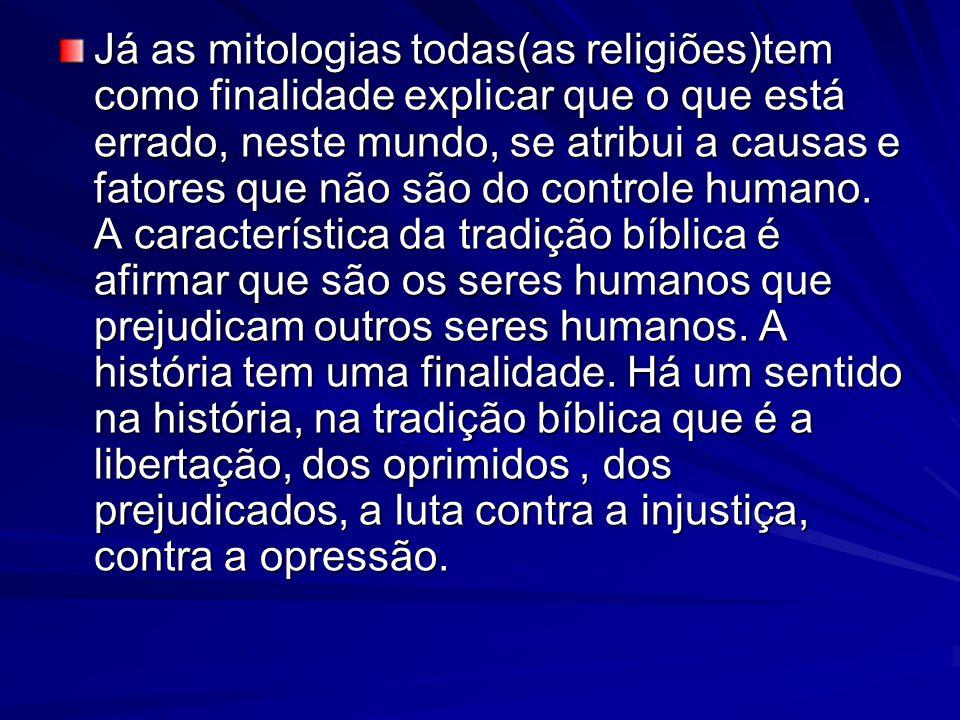 Já as mitologias todas(as religiões)tem como finalidade explicar que o que está errado, neste mundo, se atribui a causas e fatores que não são do controle humano.