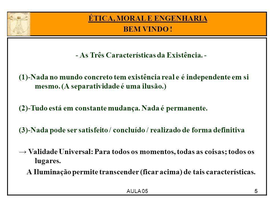 ÉTICA, MORAL E ENGENHARIA - As Três Características da Existência. -