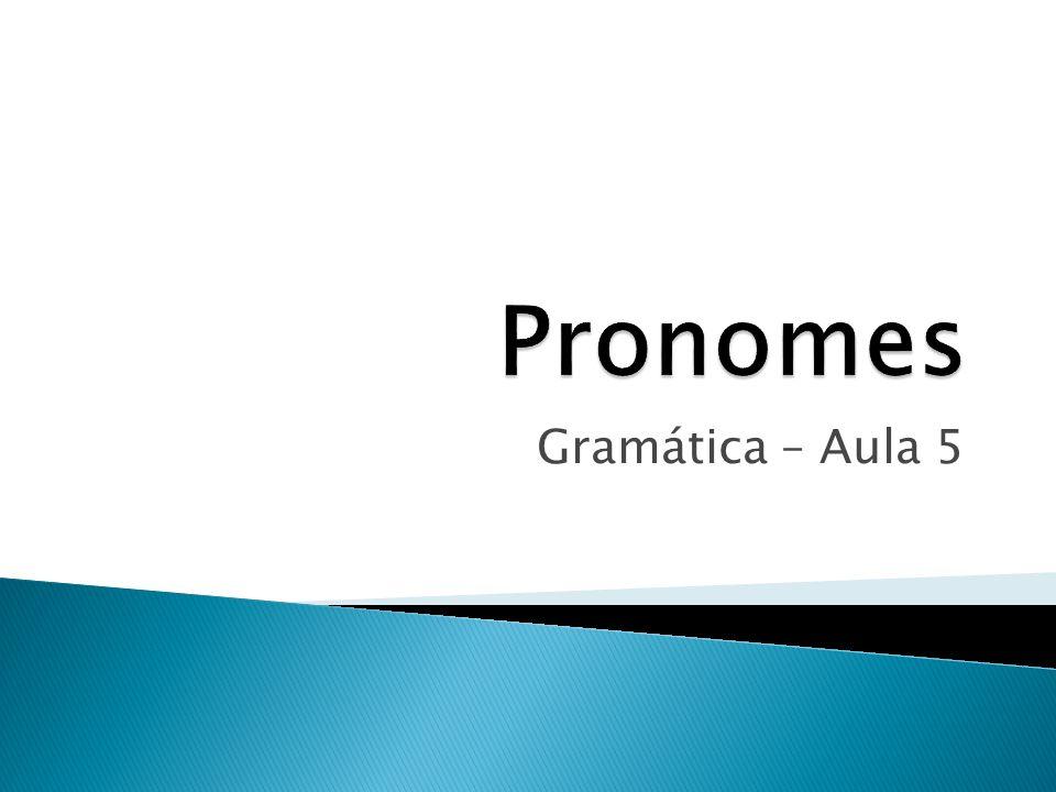 Pronomes Gramática – Aula 5