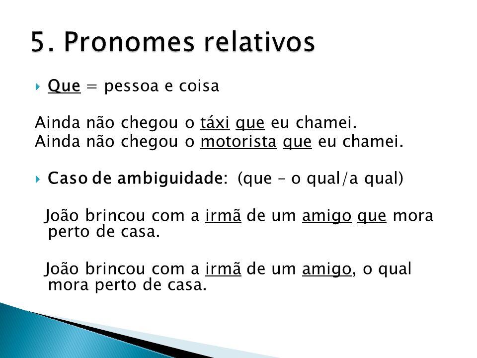 5. Pronomes relativos Que = pessoa e coisa
