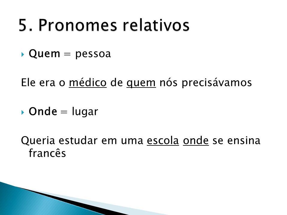 5. Pronomes relativos Quem = pessoa