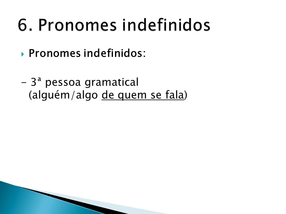6. Pronomes indefinidos Pronomes indefinidos:
