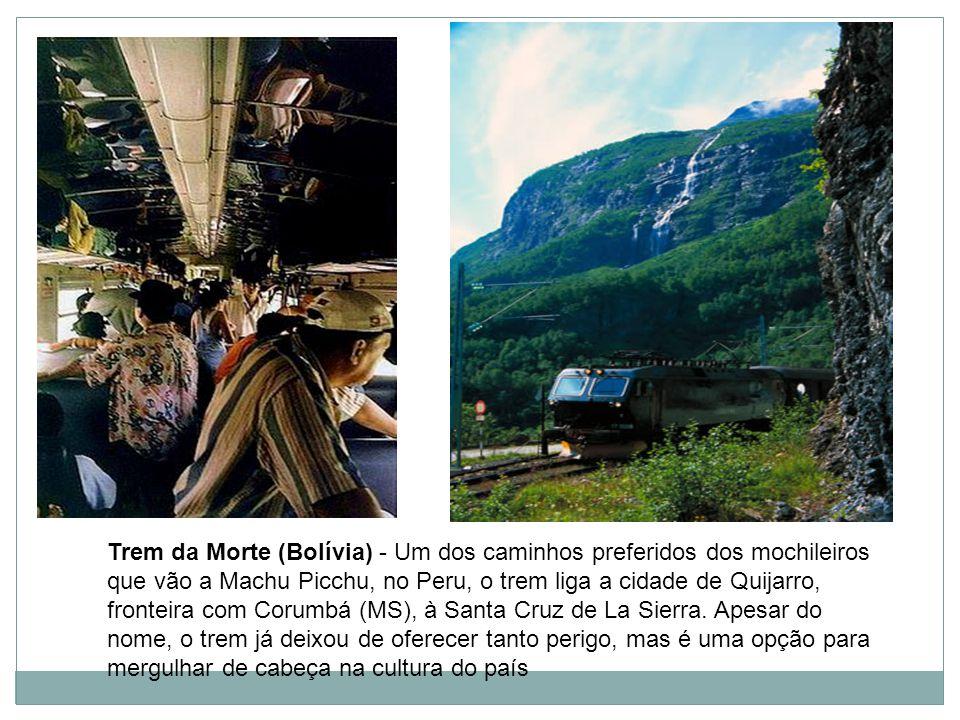 Trem da Morte (Bolívia) - Um dos caminhos preferidos dos mochileiros que vão a Machu Picchu, no Peru, o trem liga a cidade de Quijarro, fronteira com Corumbá (MS), à Santa Cruz de La Sierra.