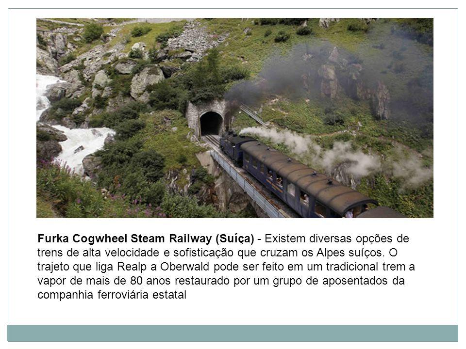 Furka Cogwheel Steam Railway (Suíça) - Existem diversas opções de trens de alta velocidade e sofisticação que cruzam os Alpes suíços.