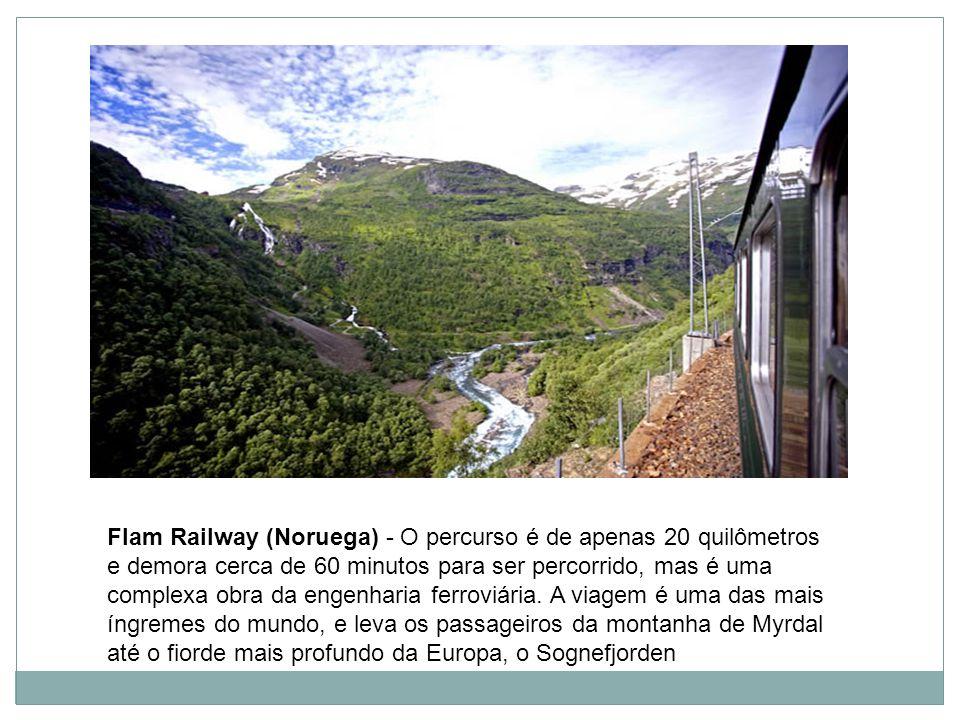 Flam Railway (Noruega) - O percurso é de apenas 20 quilômetros e demora cerca de 60 minutos para ser percorrido, mas é uma complexa obra da engenharia ferroviária.