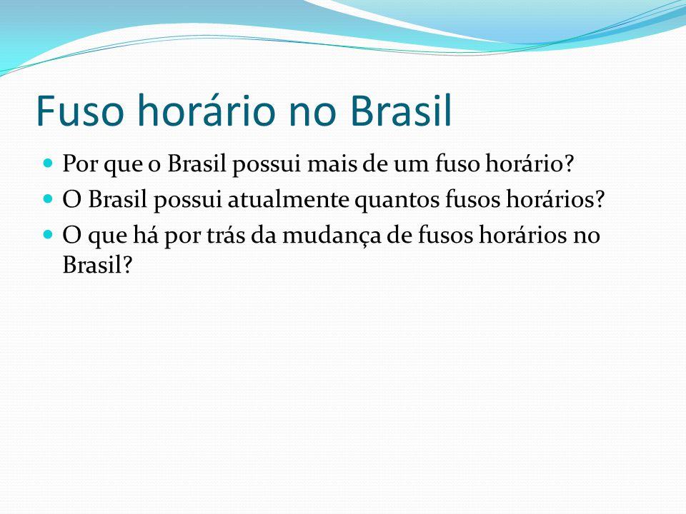 Fuso horário no Brasil Por que o Brasil possui mais de um fuso horário O Brasil possui atualmente quantos fusos horários