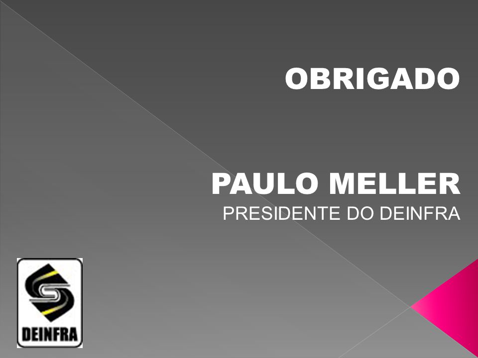 OBRIGADO PAULO MELLER PRESIDENTE DO DEINFRA
