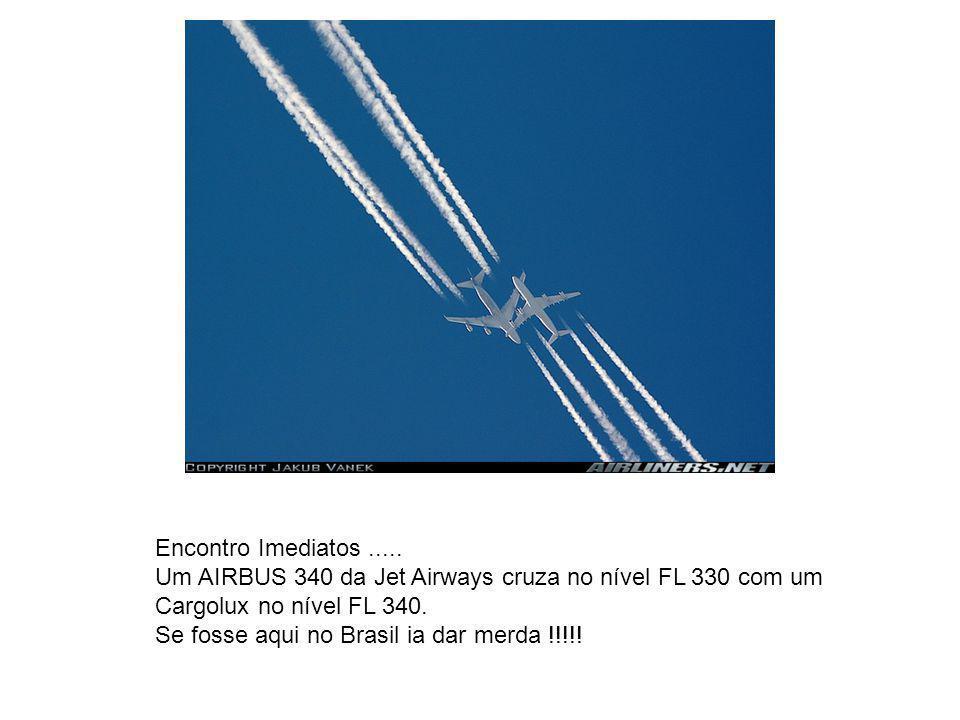 Encontro Imediatos ..... Um AIRBUS 340 da Jet Airways cruza no nível FL 330 com um. Cargolux no nível FL 340.