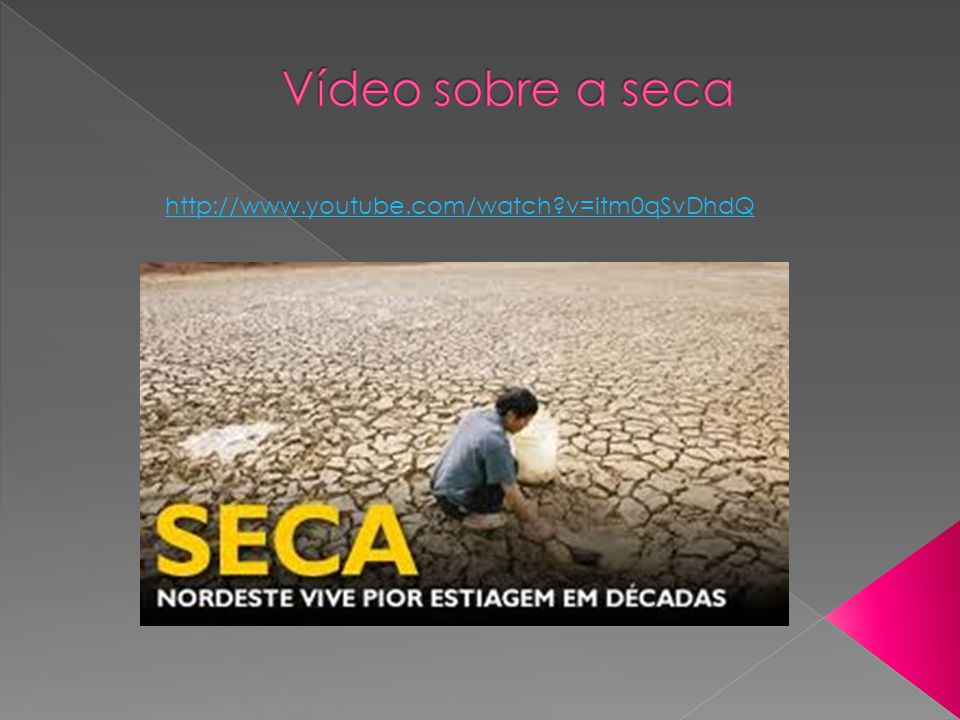 Vídeo sobre a seca http://www.youtube.com/watch v=itm0qSvDhdQ
