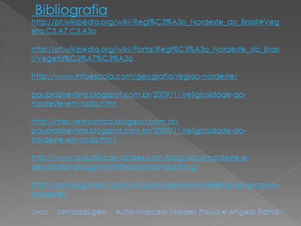 Bibliografia http://pt.wikipedia.org/wiki/Regi%C3%A3o_Nordeste_do_Brasil#Vegeta.C3.A7.C3.A3o.