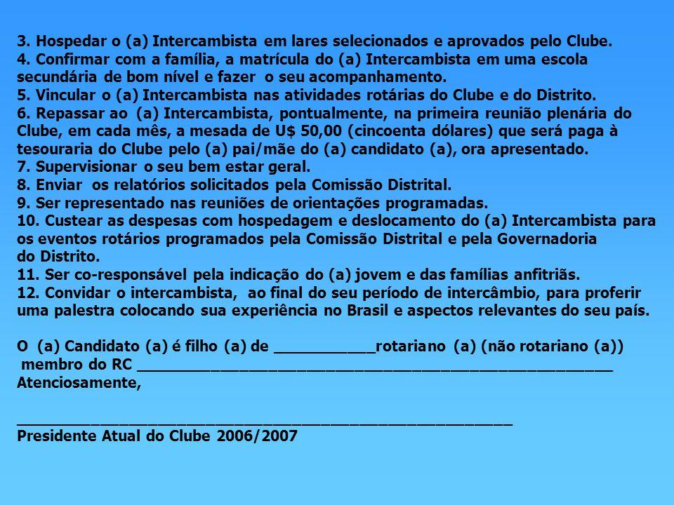 3. Hospedar o (a) Intercambista em lares selecionados e aprovados pelo Clube.