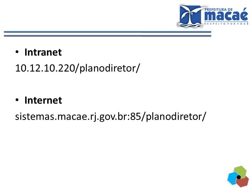 Intranet 10.12.10.220/planodiretor/ Internet sistemas.macae.rj.gov.br:85/planodiretor/