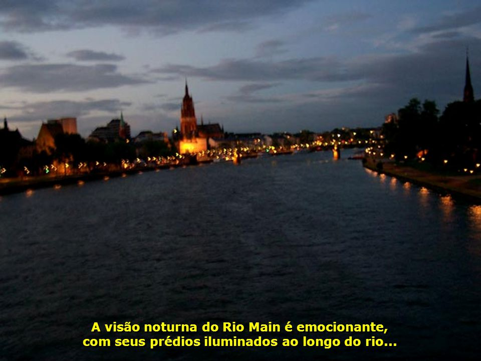 A visão noturna do Rio Main é emocionante,