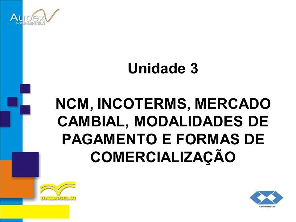 Unidade 3 NCM, INCOTERMS, MERCADO CAMBIAL, MODALIDADES DE PAGAMENTO E FORMAS DE COMERCIALIZAÇÃO