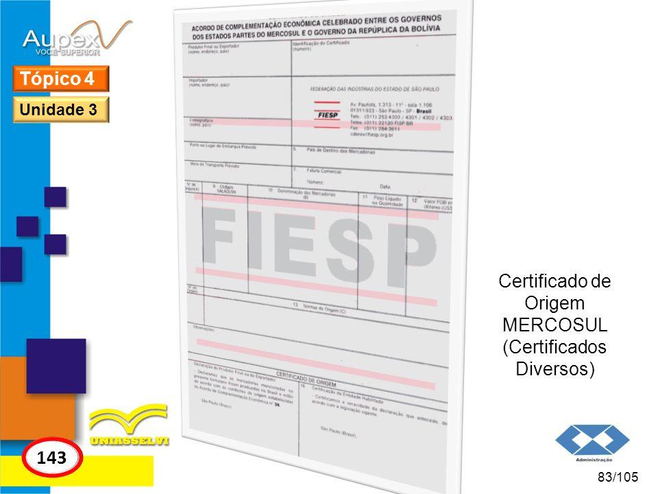 143 Tópico 4 Certificado de Origem MERCOSUL (Certificados Diversos)