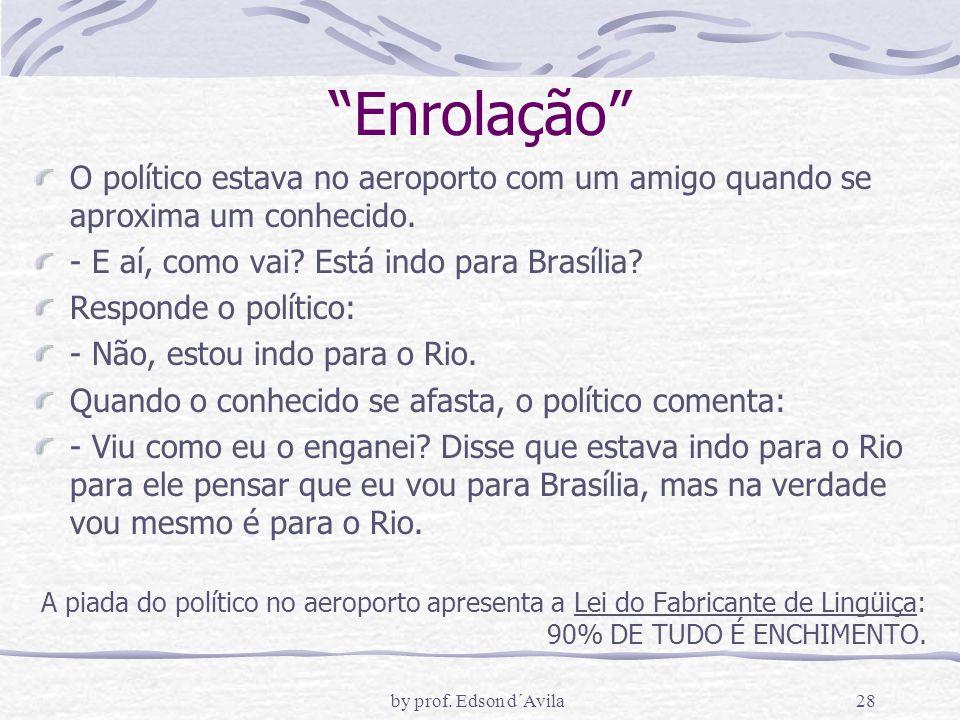 Enrolação O político estava no aeroporto com um amigo quando se aproxima um conhecido. - E aí, como vai Está indo para Brasília