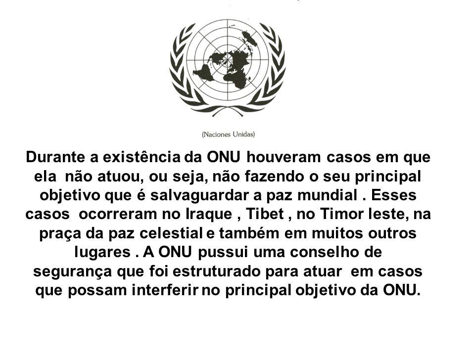 Durante a existência da ONU houveram casos em que ela não atuou, ou seja, não fazendo o seu principal objetivo que é salvaguardar a paz mundial .