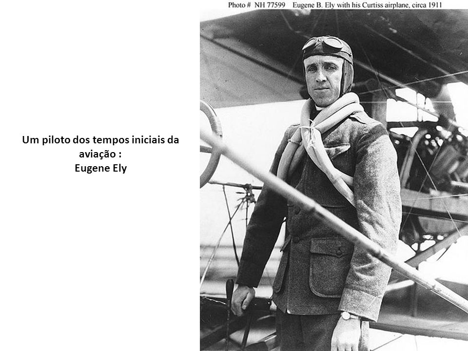 Um piloto dos tempos iniciais da aviação : Eugene Ely
