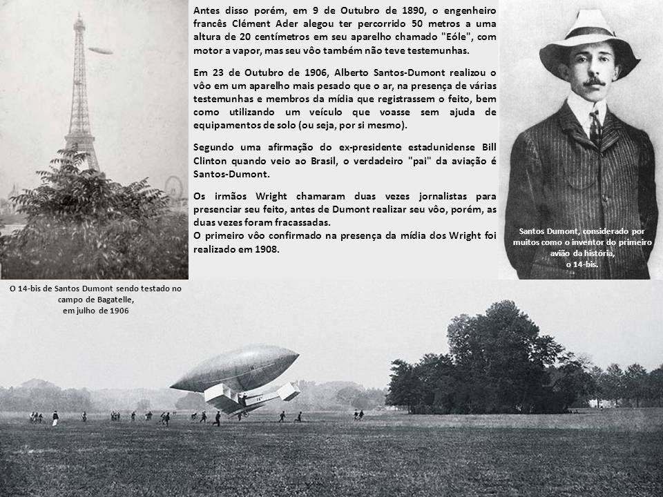 Antes disso porém, em 9 de Outubro de 1890, o engenheiro francês Clément Ader alegou ter percorrido 50 metros a uma altura de 20 centímetros em seu aparelho chamado Eóle , com motor a vapor, mas seu vôo também não teve testemunhas.