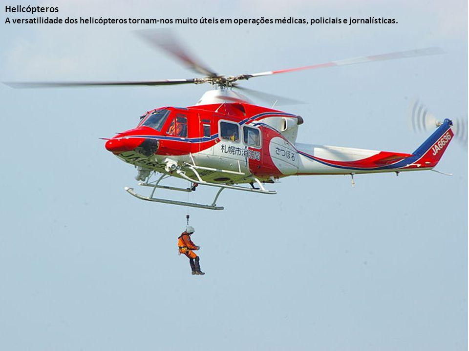 Helicópteros A versatilidade dos helicópteros tornam-nos muito úteis em operações médicas, policiais e jornalísticas.