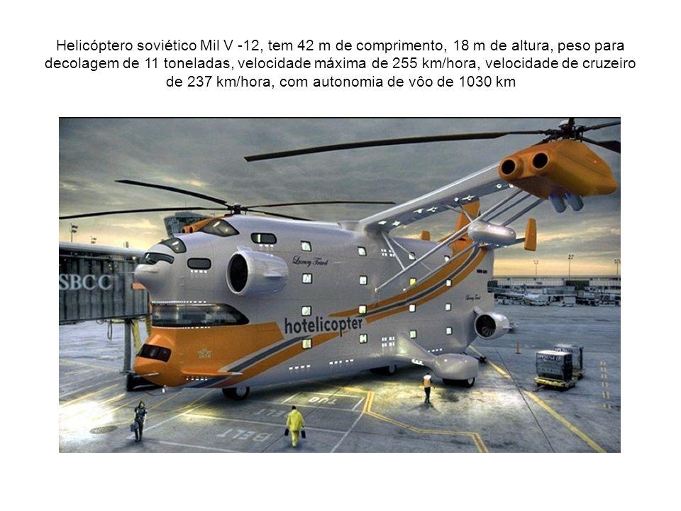 Helicóptero soviético Mil V -12, tem 42 m de comprimento, 18 m de altura, peso para decolagem de 11 toneladas, velocidade máxima de 255 km/hora, velocidade de cruzeiro de 237 km/hora, com autonomia de vôo de 1030 km