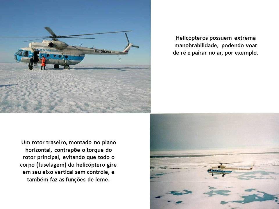 Helicópteros possuem extrema manobrabilidade, podendo voar de ré e pairar no ar, por exemplo.