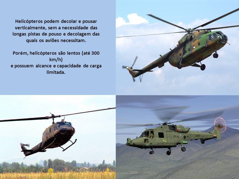 Porém, helicópteros são lentos (até 300 km/h)