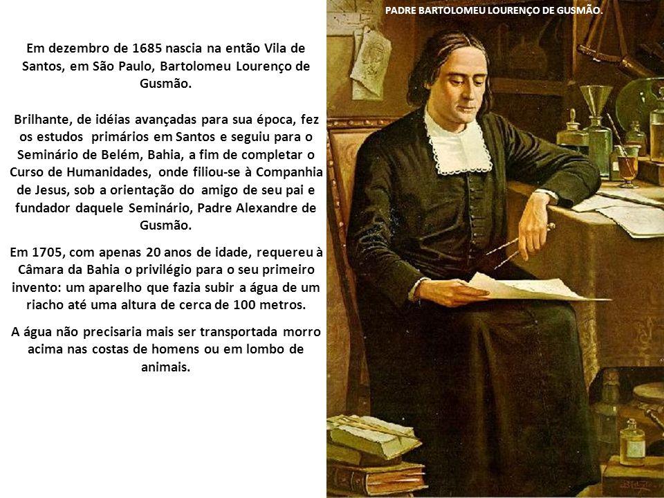 Em dezembro de 1685 nascia na então Vila de Santos, em São Paulo, Bartolomeu Lourenço de Gusmão.