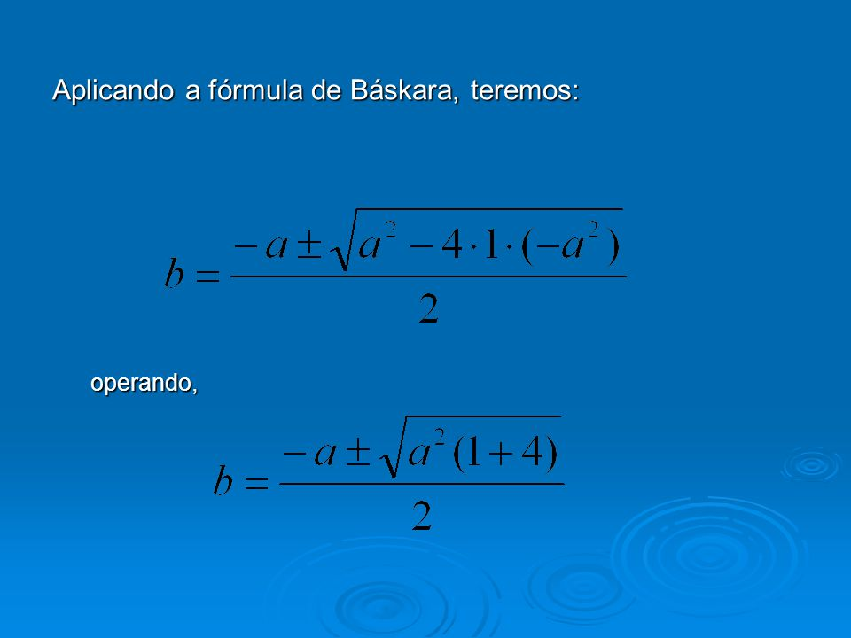 Aplicando a fórmula de Báskara, teremos: